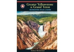 Greater Yellowstone & Grand Teton: Recreation Atlas and Guide